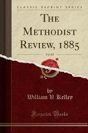 The Methodist Review 1885 Vol 102 Classic Reprint