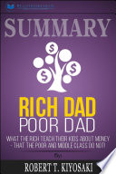 Summary of Rich Dad Poor Dad: What The Rich Teach Their Kids ...
