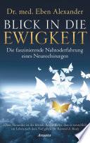 Blick in die Ewigkeit  : Die faszinierende Nahtoderfahrung eines Neurochirurgen