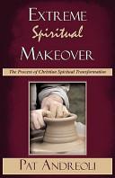 Extreme Spiritual Makeover