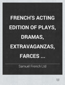 French's Acting Edition of Plays, Dramas, Extravaganzas, Farces ...