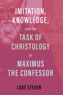 Imitation, Knowledge, and the Task of Christology in Maximus the Confessor Pdf