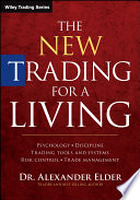 The New Trading for a Living  : Psychology, Discipline, Trading Tools and Systems, Risk Control, Trade Management