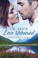 Love Untamed (A Diamond Creek,Alaska Novel)