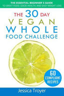 The 30 Day Vegan Whole Foods Challenge Book