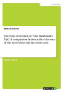 The Roles of Women in  The Handmaid s Tale   A Comparison Between the Relevance of the Novel Then and the Series Now