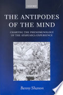 """""""The Antipodes of the Mind: Charting the Phenomenology of the Ayahuasca Experience"""" by Benny Shanon, Professor Department of Psychology Benny Shanon"""