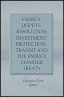 Energy Dispute Resolution  Investment Protection  Transit and the Energy Charter Treaty
