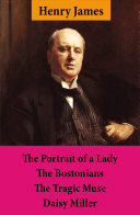 The Portrait of a Lady + The Bostonians + The Tragic Muse + Daisy Miller (4 Unabridged Classics)