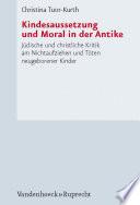 Kindesaussetzung und Moral in der Antike  : Jüdische und christliche Kritik am Nichtaufziehen und Töten neugeborener Kinder