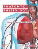 Anatomy & Physiology: Foundations for the Health Professions with Connect Access Card