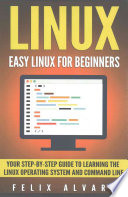 Linux  : Easy Linux for Beginners, Your Step-By-Step Guide to Learning the Linux Operating System and Command Line