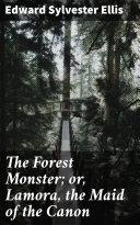 The Forest Monster; or, Lamora, the Maid of the Canon [Pdf/ePub] eBook