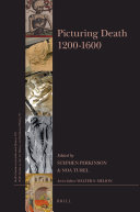Picturing death 1200-1600 / edited by Stephen Perkinson, Noa Turel