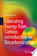 Liberating Energy From Carbon Introduction To Decarbonization Book PDF
