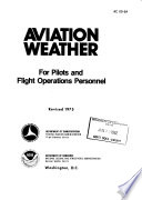 """""""Aviation Weather for Pilots and Flight Operations Personnel"""" by United States. Federal Aviation Administration, United States. Flight Standards Service, United States. National Weather Service, United States. National Oceanic and Atmospheric Administration"""