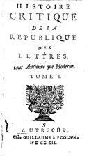 Histoire critique de la république des lettres, tant ancienne que moderne