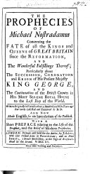 The Prophecies of M  Nostradamus Concerning the Fate of the Kings and Queens of Great Britain Since the Reformation  and the Fulfillings Thereof     Collected and Explained by D  D   and Now Made English  Etc