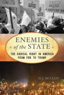 link to Enemies of the state : the radical right in America from FDR to Trump in the TCC library catalog