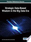 Strategic Data Based Wisdom in the Big Data Era