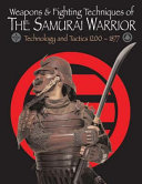 Weapons & Fighting Techniques of the Samurai Warrior, 1200-1877 AD