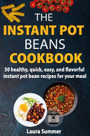 The Instant Pot Beans Cookbook