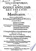 Sins overthrow  or  A godly and learned treatise of mortification  wherein is excellently handled