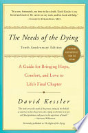 The Needs of the Dying  : A Guide for Bringing Hope, Comfort, and Love to Life's Final Chapter