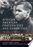 """""""African American Fraternities and Sororities: The Legacy and the Vision"""" by Tamara L. Brown, Gregory Parks, Clarenda M. Phillips"""