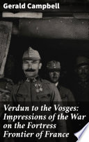 Verdun to the Vosges  Impressions of the War on the Fortress Frontier of France Book