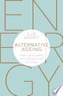 """Alternative Ageing: How To Stay Looking and Feeling Younger For Longer"" by Suzi Grant"