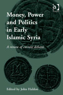 Money  Power and Politics in Early Islamic Syria