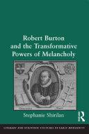 Robert Burton and the Transformative Powers of Melancholy