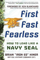 First  Fast  Fearless  How to Lead Like a Navy SEAL Book
