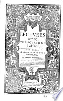 Lectures upon the Fourth of John, etc. [With an address to the reader signed: J. C., i.e. John Cotton.]