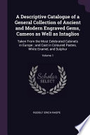 A Descriptive Catalogue of a General Collection of Ancient and Modern Engraved Gems, Cameos as Well as Intaglios: Taken from the Most Celebrated Cabin