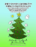 How to Decorate a Christmas Tree Drawing Coloring Book Step by Step Hours of Family Fun Winter Holiday Activity Book a Wonderful Forever Keepsake Or Decoration Makes Lovely Handmade Greeting Card Gifts