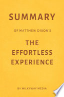 Summary of Matthew Dixon   s The Effortless Experience by Milkyway Media
