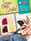 Teens Have Style!, Fashion Programs for Young Adults at the Library by Sharon Snow,Yvonne Reed PDF
