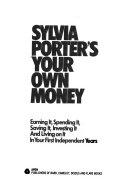 Sylvia Porter s Your Own Money
