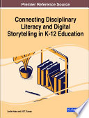 Connecting Disciplinary Literacy and Digital Storytelling in K 12 Education