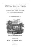 De Quincey's Works: Suspiria de profundis, and other miscellaneous writings
