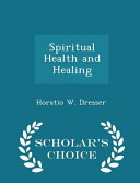 Spiritual Health and Healing - Scholar's Choice Edition