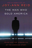 link to The man who sold America : Trump and the unraveling of the American story in the TCC library catalog