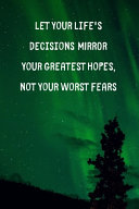 Let Your Life s Decisions Mirror Your Greatest Hopes Not Your Worst Fears