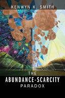 The Abundance Scarcity Paradox