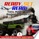 Ready, Set, Read! Trains, Monster Trucks, Airplanes and Super Cars   Vehicles for Kids Junior Scholars Edition   Children's Transportation Books
