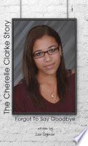 Forgot to Say Goodbye  The Cherelle Clarke Story