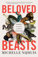 Beloved Beasts  Fighting for Life in an Age of Extinction