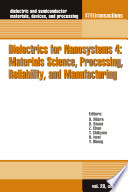 Dielectrics for Nanosystems 4: Materials Science, Processing, Reliability, and Manufacturing